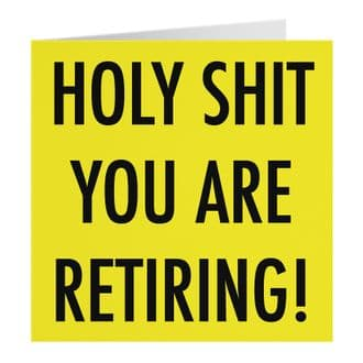 Funny Congratulations Retirement Card - Holy Shit You Are Retiring! - Urban Colour Collection