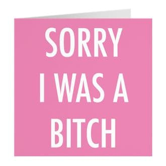 Funny Sorry Apology Card - Sorry I Was A Bitch - Urban Colour Collection