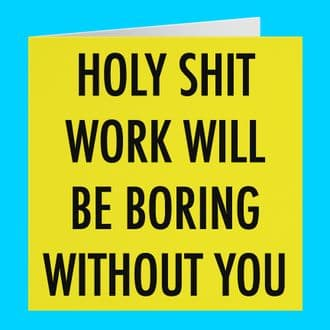 Good Luck Leaving / Congratulations New Job Funny Rude Card - Holy Shit Work Will Be Boring...
