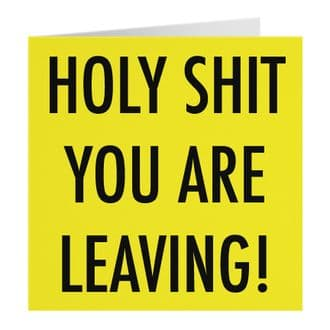 Good Luck Leaving / Congratulations New Job Funny Rude Card - Holy Shit You Are Leaving!